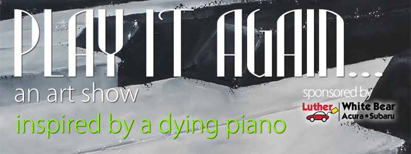 Play it Again - An art show inspired by a dying piano.  Call for Artists!  (Click for more info)