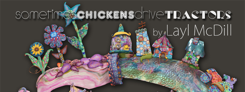 Sometimes Chickens Drive Tractors, an art show featuring Layl McDill, polymer clay artist