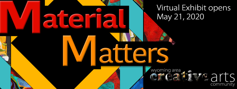 Material Matters by Rita Dungey - Virtual Exhibit at the Hallberg Center for the Arts presented by the Wyoming Area Creative Arts Community