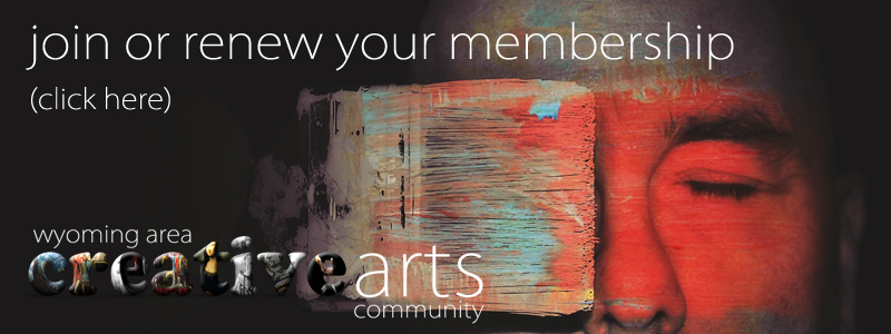 Join or Renew your membership with the Wyoming Area Creative Arts Community